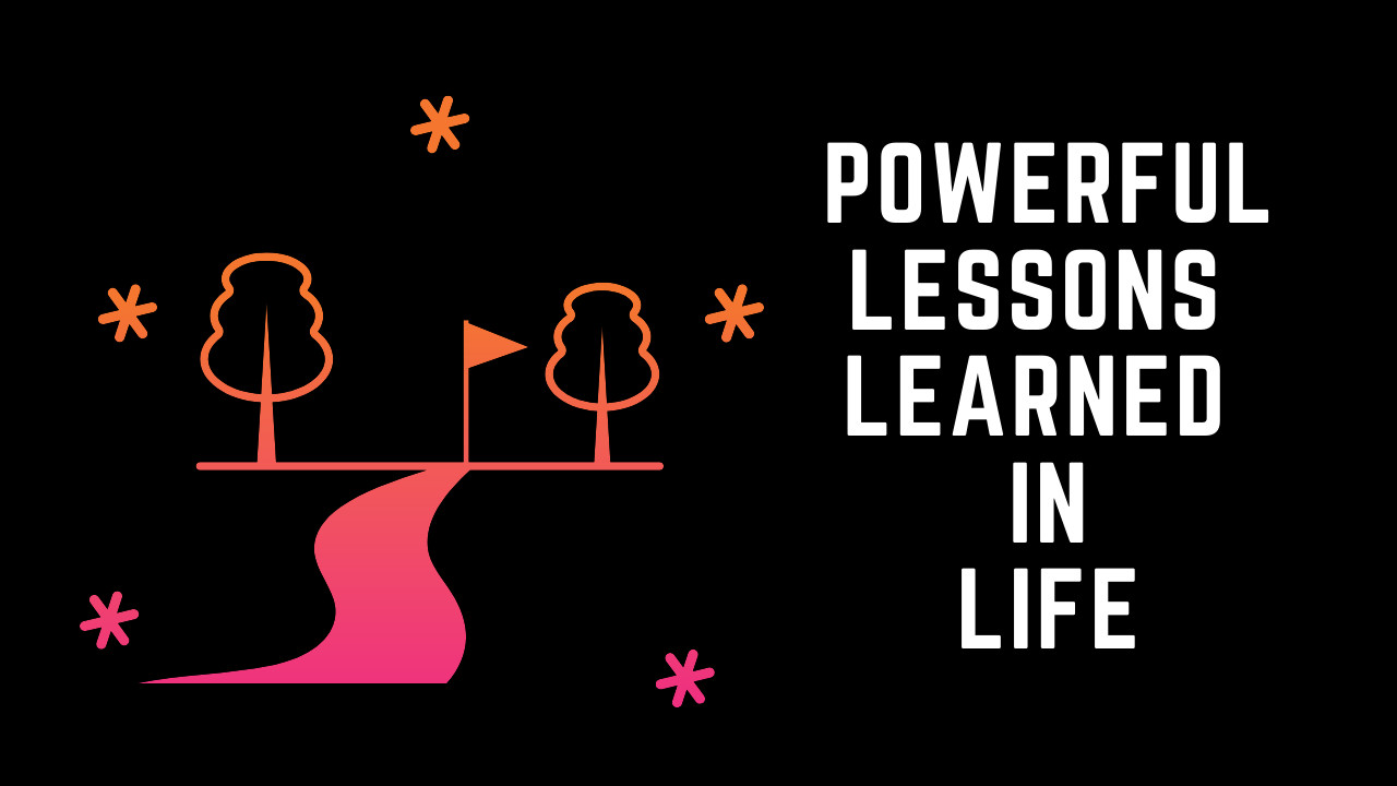 7 Most powerful Lessons we learn in Life:
