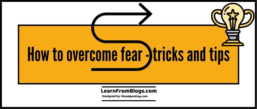 How to overcome fear - 11 tricks and tips