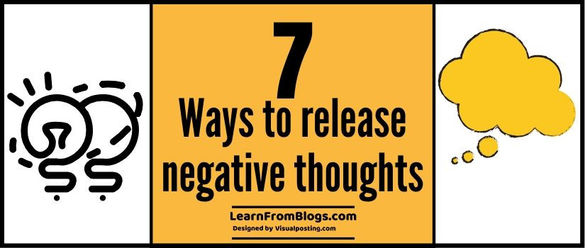 7 ways to release negative thoughts