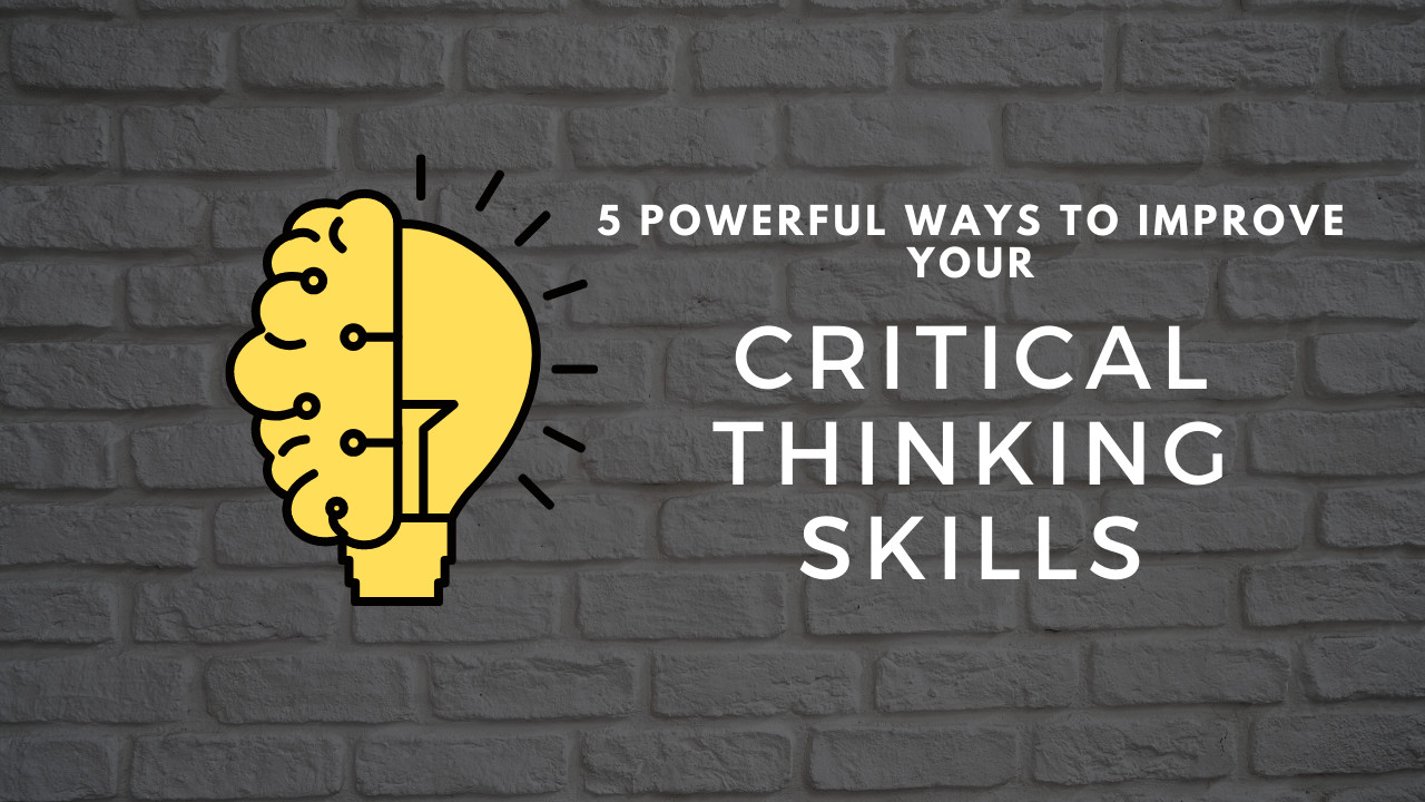 How to improve my Critical Thinking abilities? 5 Powerful Ways