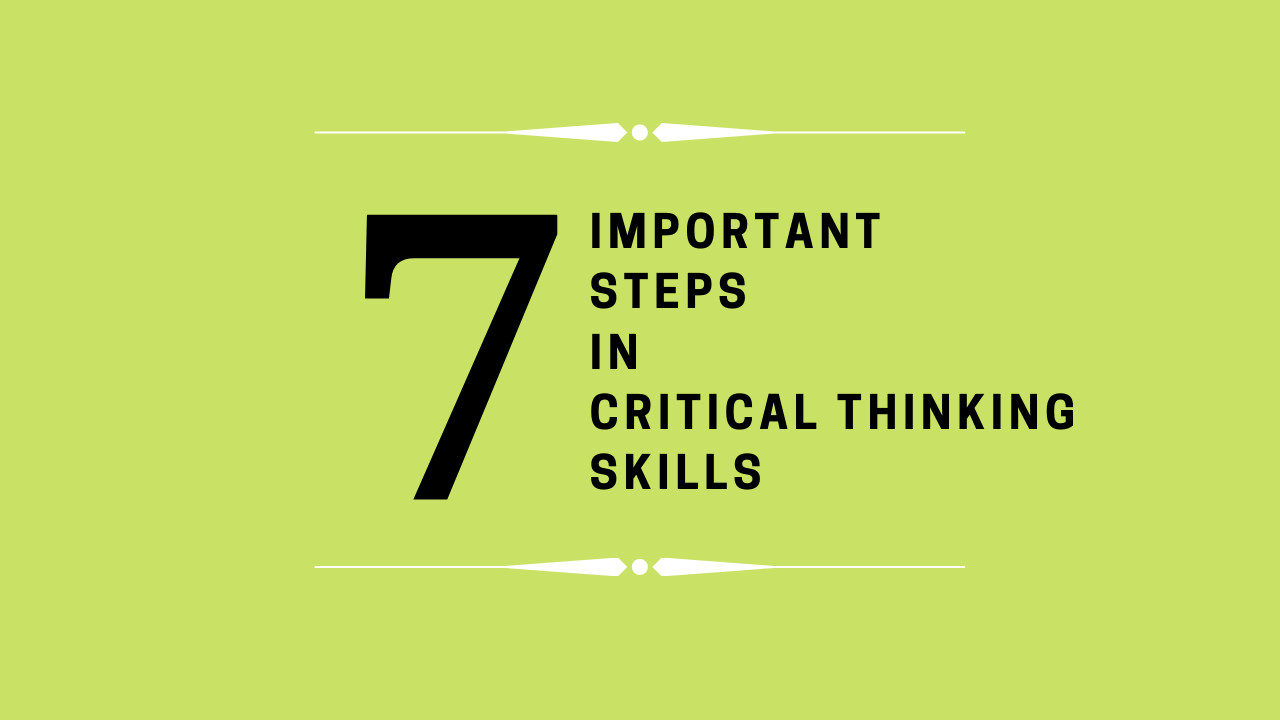 What are the 7 steps of Critical Thinking Skills?