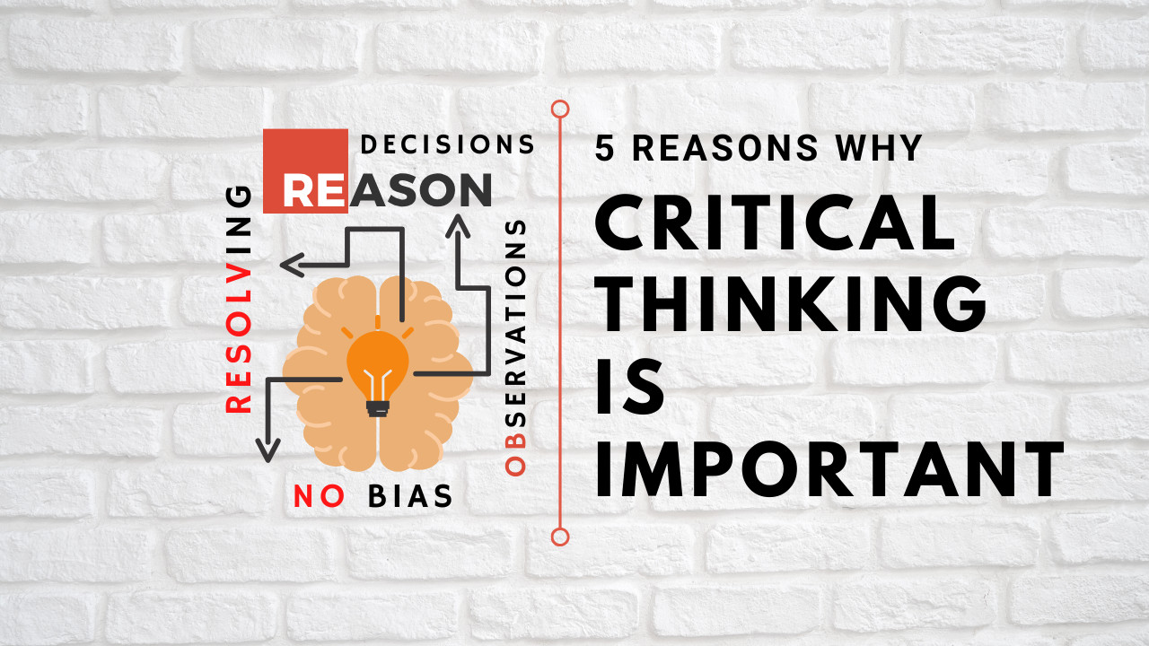Why Critical Thinking is Important? 5 Commanding Reasons