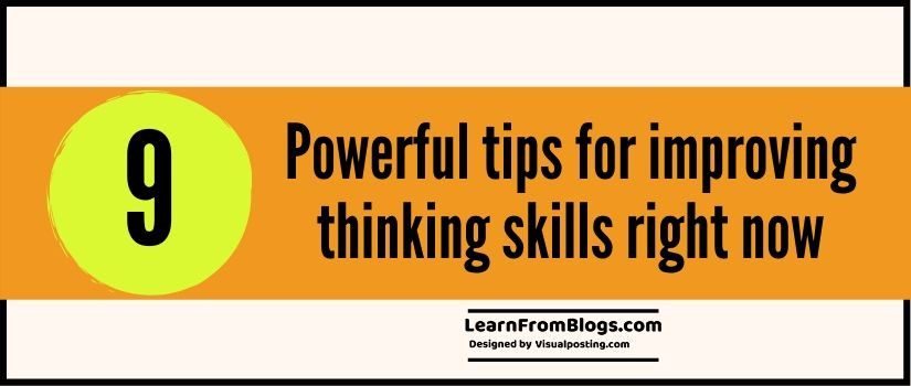 9 powerful tips for improving thinking skills right now