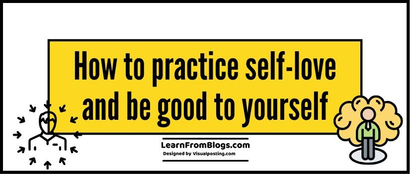 how to practice self-love and be good to yourself