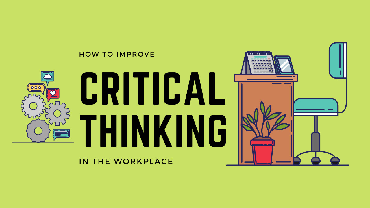 How to Improve Critical thinking in the Workplace?