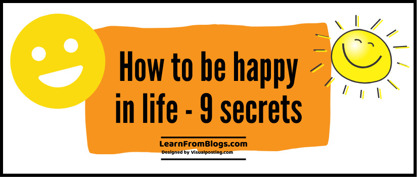 How to be happy in life - 9 secrets