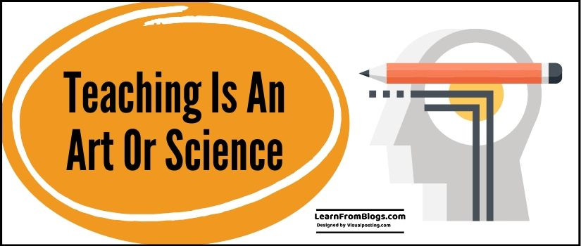 Teaching is an Art or Science