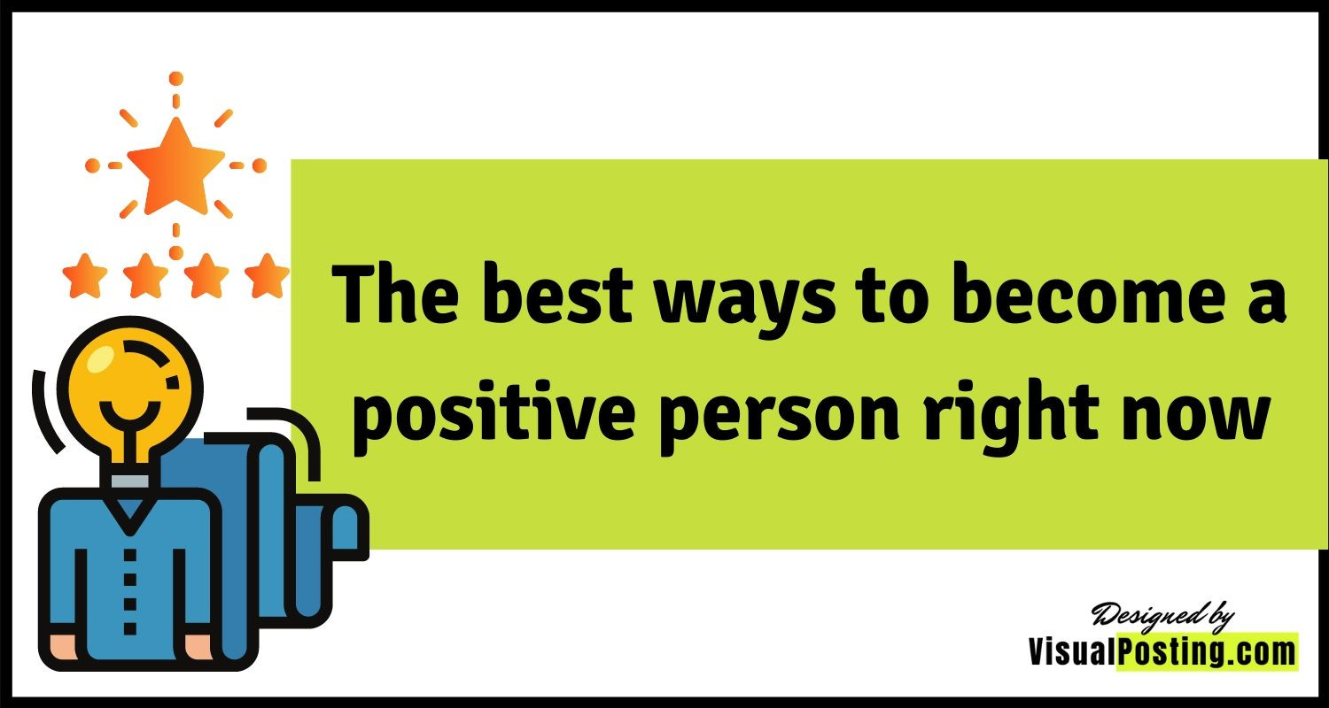 The best ways to become a positive person right now