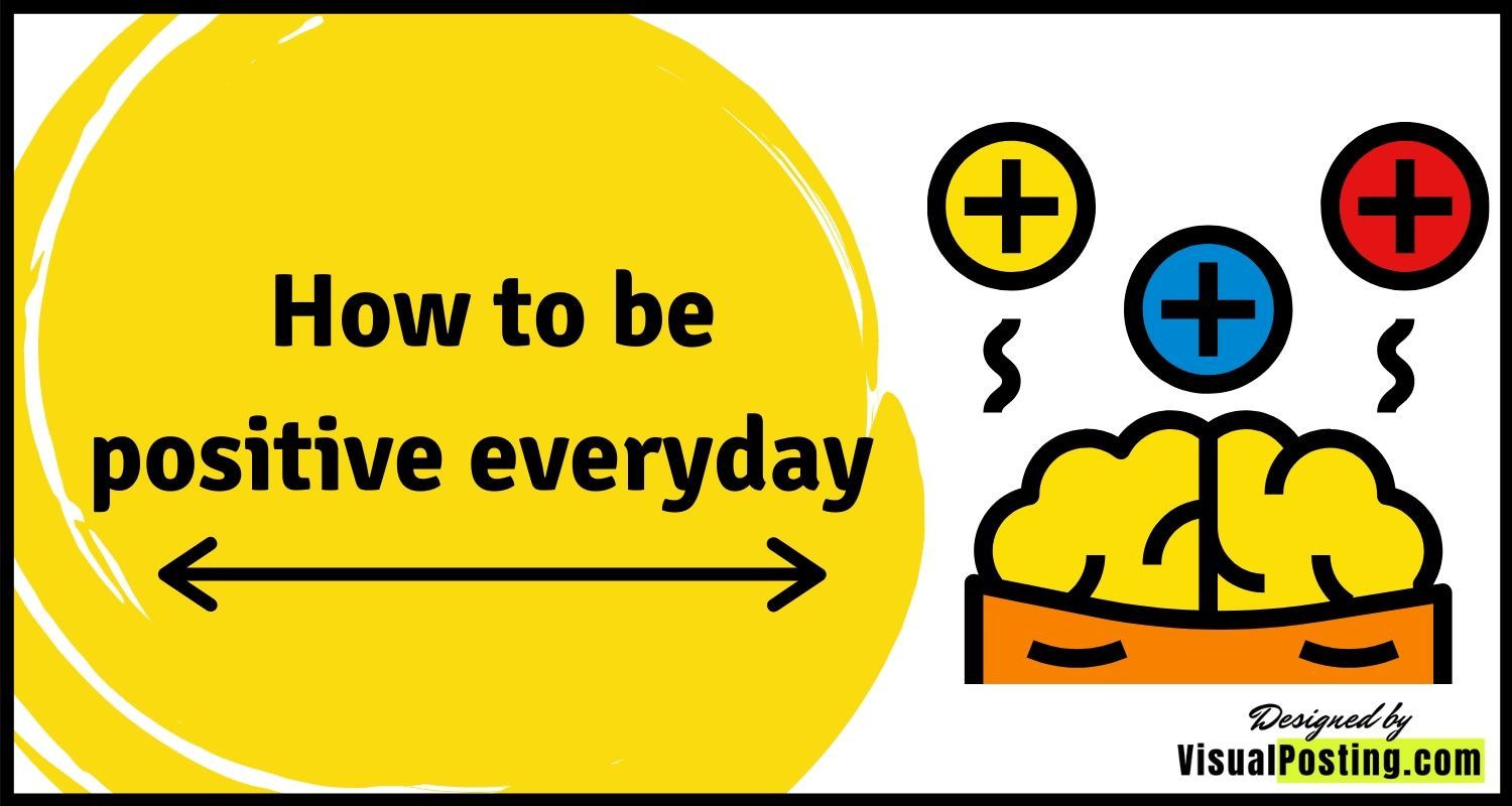 How to be positive everyday - simple ways to be positive always