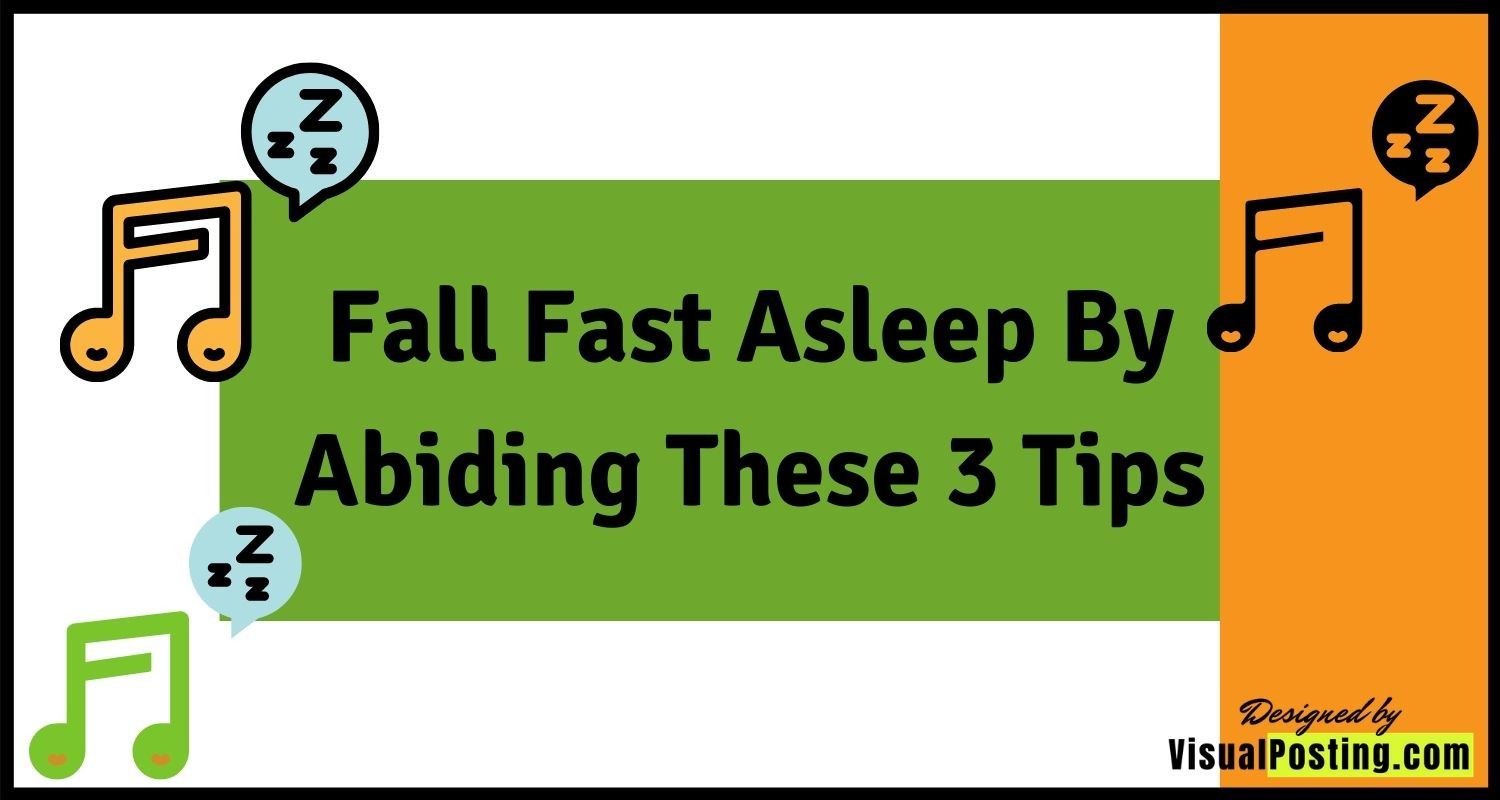 Fall fast asleep by abiding these 3 tips.