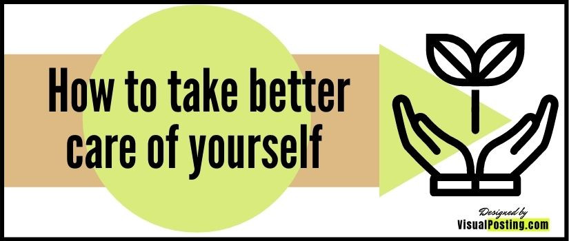how to take better care of yourself -self care practices