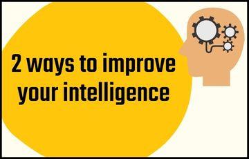 2 ways to improve your intelligence