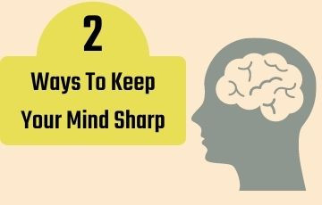 2 Ways To Keep Your Mind Sharp
