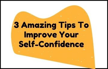 3 Amazing Tips to Improve Your Self-Confidence