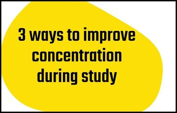 3 ways to improve concentration during study