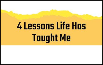 4 Lessons Life Has Taught Me