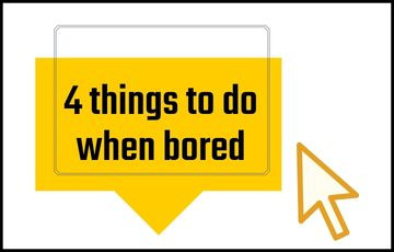5 things to do when bored