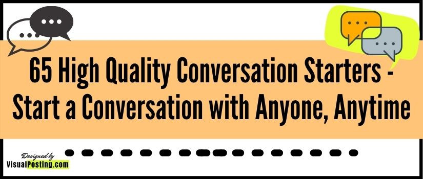 65 High Quality Conversation Starters - Start a Conversation with Anyone, Anytime