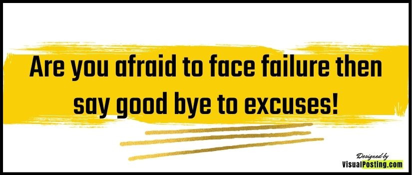 Are you afraid to face failure then say good bye to excuses!
