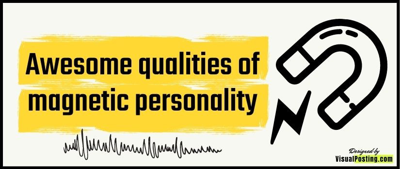 Awesome qualities of magnetic personality