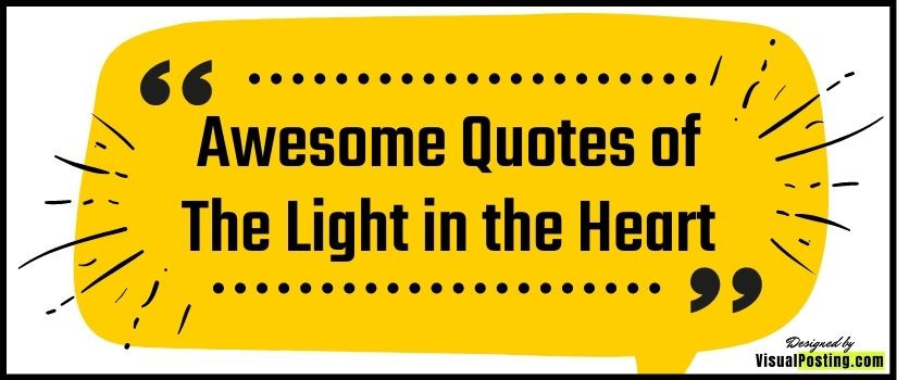 Awesome Quotes of The Light in the Heart