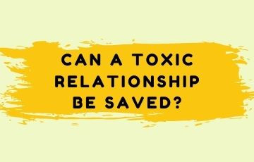 Can a toxic relationship be saved?