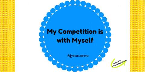 My Competition is with Myself: Compete with yourself