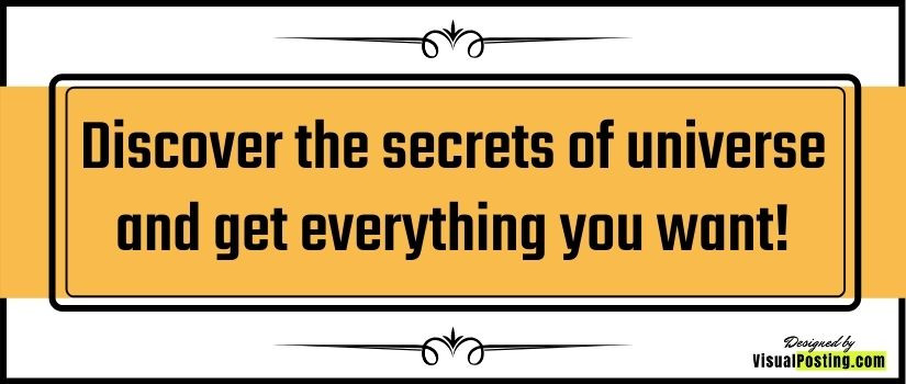 Discover the secrets of universe and get everything you want!