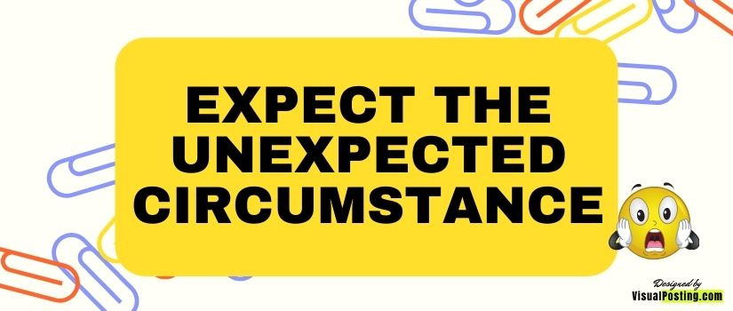 Expect the unexpected circumstance