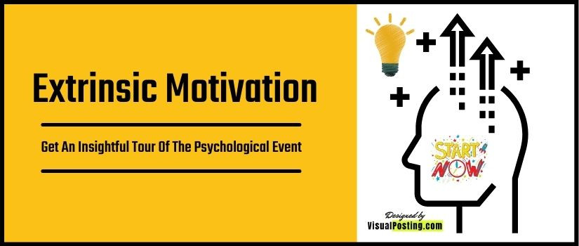 Extrinsic Motivation: Get an insightful tour of the psychological event