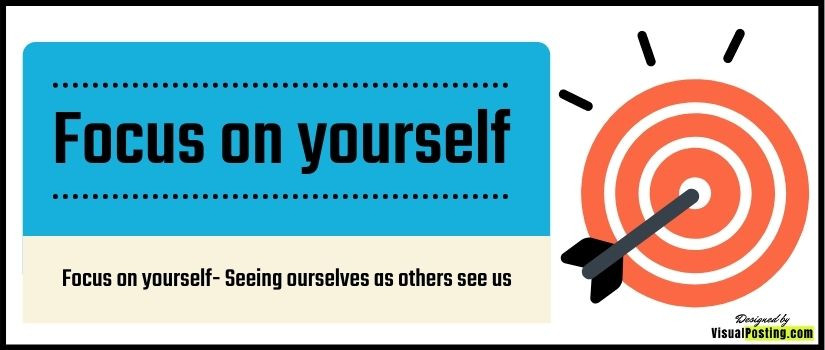 Focus on yourself: Seeing ourselves as others see us