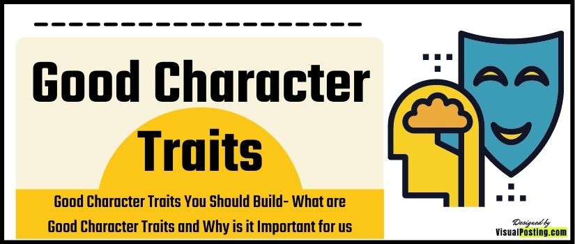 Good Character Traits You Should Build: What are Good Character Traits and Why is it Important for us