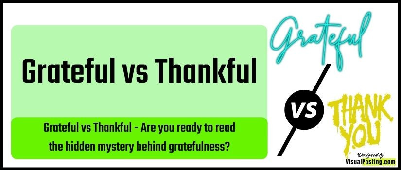 grateful vs thankful - Are you ready to read the hidden mystery behind gratefulness?