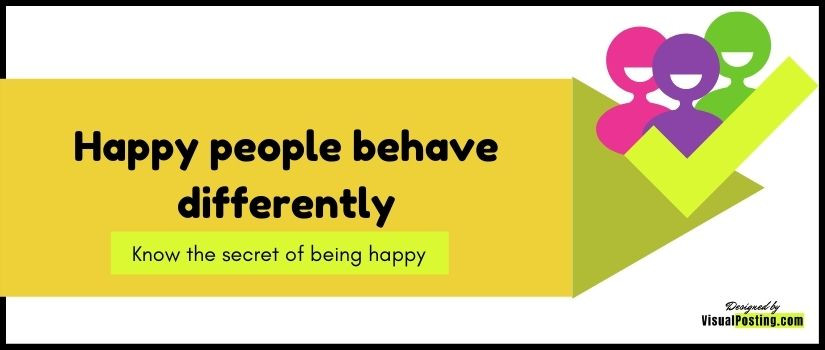 Happy people behave differently: Know the secret of being happy