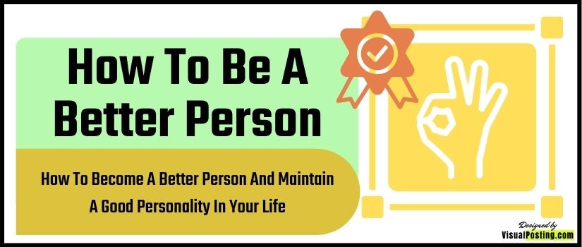 How to Become a Better Person and Maintain a Good Personality in your Life