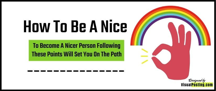 How To Be A Nice - To Become A Nicer Person Following These Points Will Set You On The Path