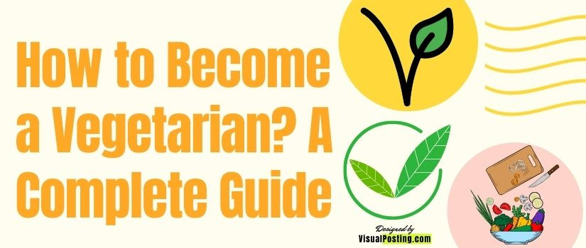 How to Become a Vegetarian? A Complete Guide.