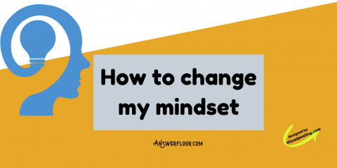 How to change your mindset: tips for a positive mindset