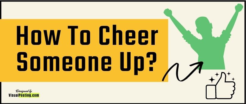 How To Cheer Someone Up?