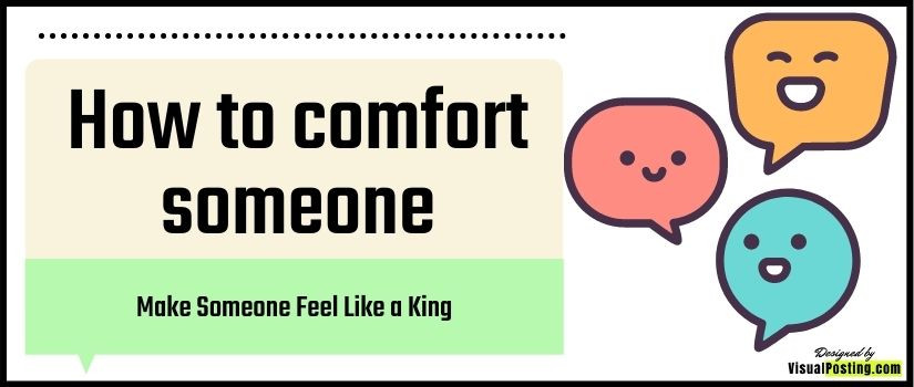 How to comfort someone - Make Someone Feel Like a King