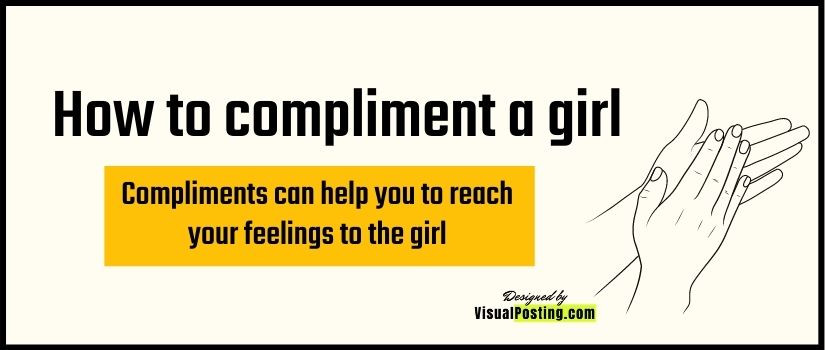 how to compliment a girl- Compliments can help you to reach your feelings to the girl