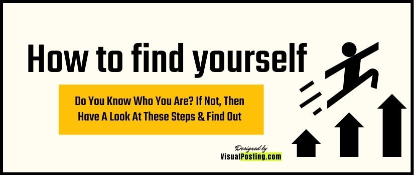 Do You Know Who You Are? If Not, Then Have A Look At These Steps & Find Out.