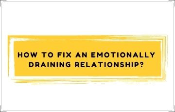 How to fix an emotionally draining relationship?