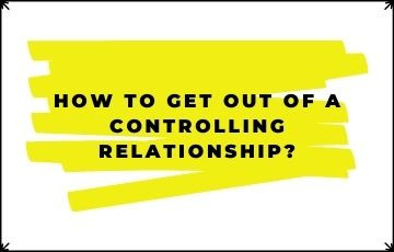 How to get out of a controlling relationship?