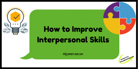 How to Improve Interpersonal Skills: 20 tips for improving