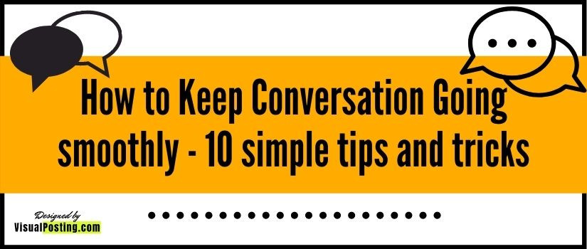how to Keep Conversation Going smoothly - 10 simple tips and tricks
