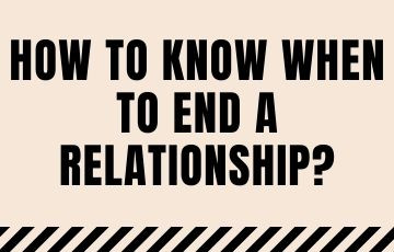 How to know when to end a relationship?