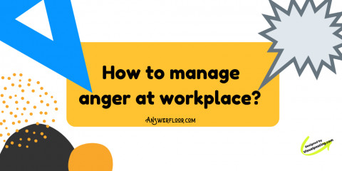 How to deal with anger at workplace?
