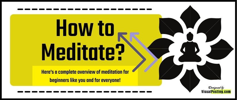 Want to know How to Meditate? Here's a complete overview of meditation for beginners like you and for everyone!