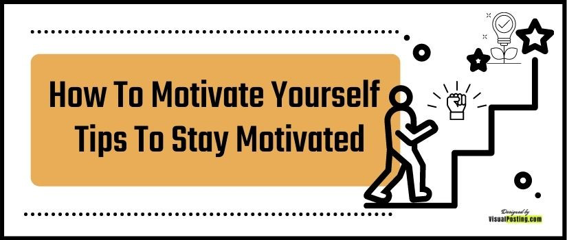 How To Motivate Yourself: Tips to stay motivated